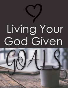 Report: Living Your God Given Goals